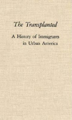 The Transplanted: A History of Immigrants in Urban America 9780253313478