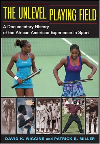 The Unlevel Playing Field: A Documentary History of the African American Experience in Sport 9780252072727