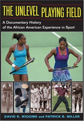 The Unlevel Playing Field: A Documentary History of the African American Experience in Sport 9780252028205