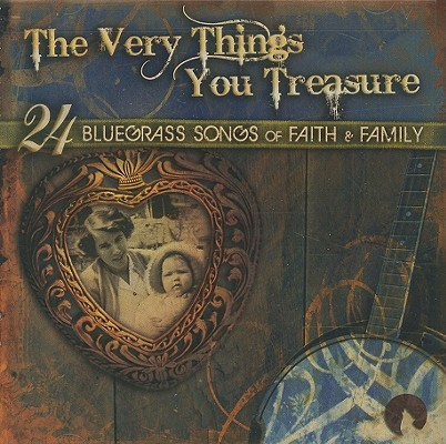 The Very Things You Treasure: 24 Bluegrass Songs of Faith & Family 0880259001726
