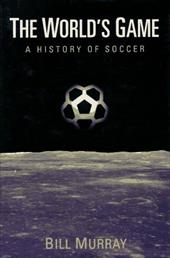 The World's Game: A History of Soccer 779723