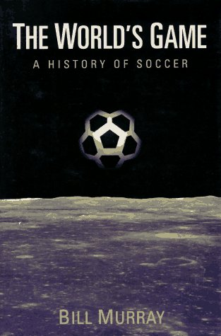 The World's Game: A History of Soccer 9780252017483
