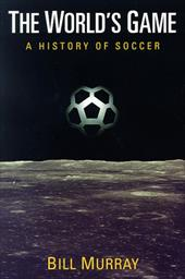The World's Game: A History of Soccer 782135