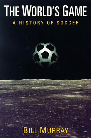 The World's Game: A History of Soccer 9780252067181