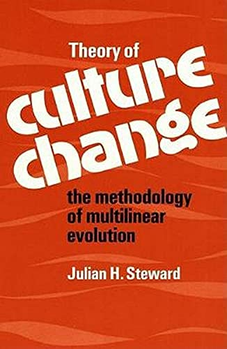Theory of Culture Change: The Methodology of Multilinear Evolution 9780252002953