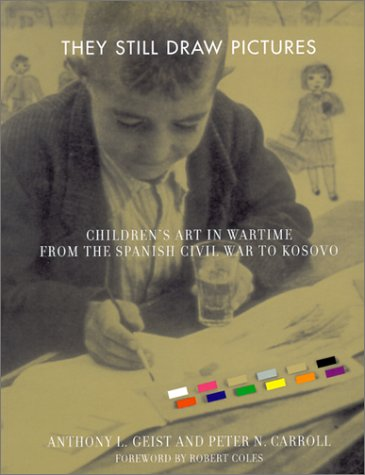 They Still Draw Pictures: Children's Art in Wartime from the Spanish Civil War to Kosovo 9780252070266