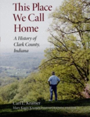 This Place We Call Home: A History of Clark County, Indiana 9780253348500