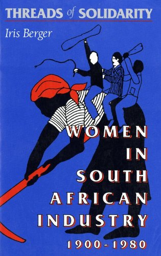 Threads of Solidarity: Women in South African Industry, 1900-1980 9780253207005