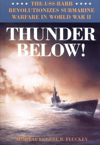 Thunder Below!: The USS *Barb* Revolutionizes Submarine Warfare in World War II 9780252066702