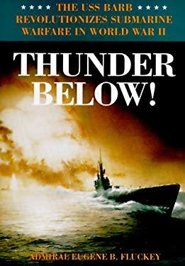 Thunder Below!: The USS *Barb* Revolutionizes Submarine Warfare in World War II 9780252019258