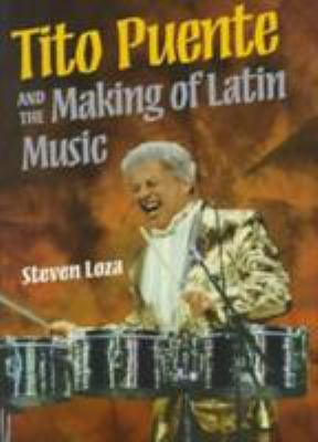 Tito Puente and the Making of Latin Music 9780252067785