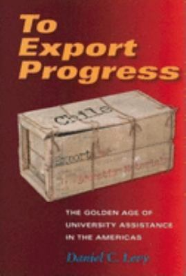 To Export Progress: The Golden Age of University Assistance in the Americas 9780253345776