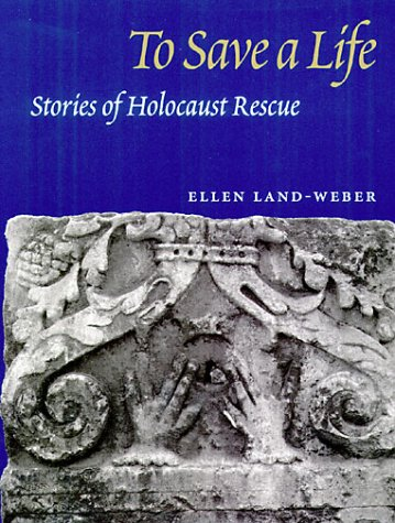 To Save a Life: Stories of Holocaust Rescue 9780252025150