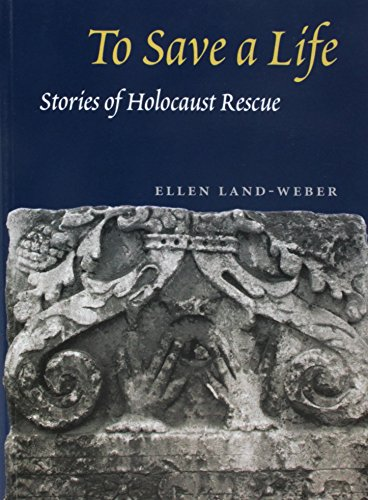 To Save a Life: Stories of Holocaust Rescue 9780252074028