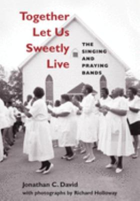 Together Let Us Sweetly Live: The Singing and Praying Bands [With CD] 9780252074196
