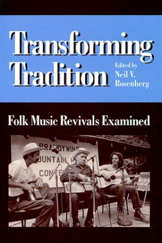 Transforming Tradition: Folk Music Revivals Examined 9780252019821