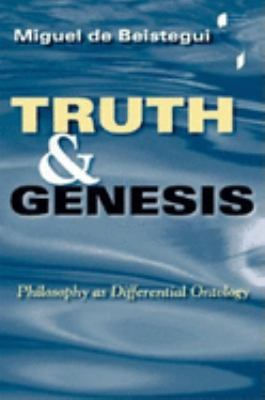 Truth and Genesis: Philosophy as Differential Ontology 9780253343925