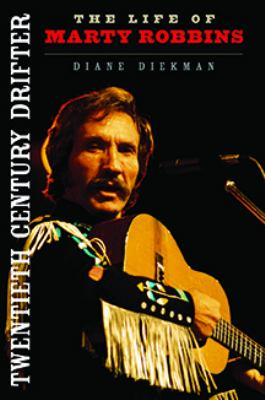 Twentieth Century Drifter: The Life of Marty Robbins 9780252036323