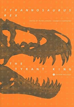 Tyrannosaurus Rex, the Tyrant King [With CDROM]