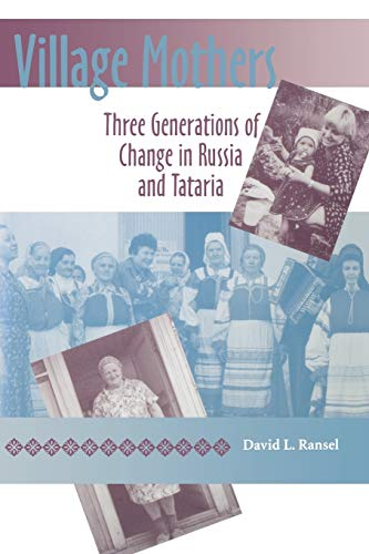 Village Mothers: Three Generations of Change in Russia and Tataria 9780253218209