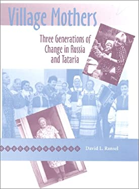 Village Mothers: Three Generations of Change in Russia and Tataria 9780253338259