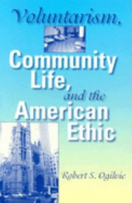 Voluntarism, Community Life, and the American Ethic 9780253344236