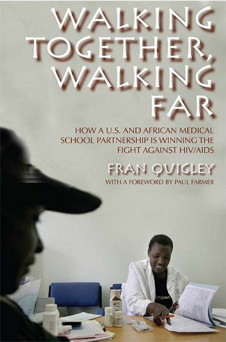 Walking Together, Walking Far: How A U.S. and African Medical School Partnership Is Winning the Fight Against HIV/AIDS 9780253220899