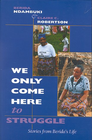 We Only Come Here to Struggle: Stories from Berida's Life 9780253213662