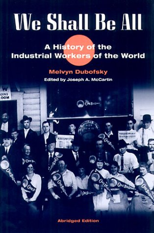 We Shall Be All: A History of the Industrial Workers of the World (Abridged Ed.) 9780252069055
