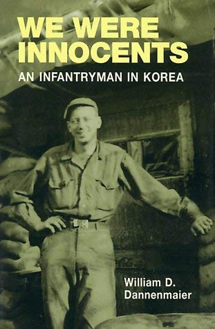 We Were Innocents: An Infantryman in Korea 9780252069260