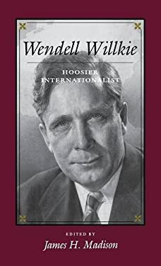 Wendell Willkie: Hoosier Internationalist 9780253336194