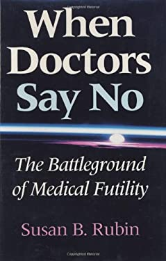 When Doctors Say No: The Battleground of Medical Futility 9780253334633