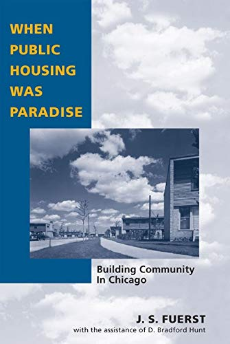 When Public Housing Was Paradise: Building Community in Chicago 9780252072130