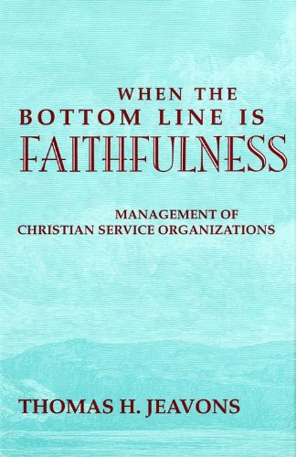 When the Bottom Line Is Faithfulness: Management of Christian Service Organizations 9780253330895