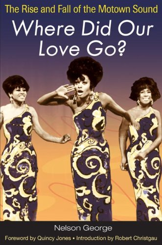 Where Did Our Love Go?: The Rise and Fall of the Motown Sound 9780252074981