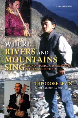 Where Rivers and Mountains Sing: Sound, Music, and Nomadism in Tuva and Beyond [With CD (Audio)] 9780253223296