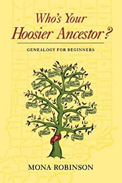 Who's Your Hoosier Ancestor?: Genealogy for Beginners 9780253207319