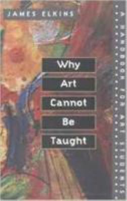 Why Art Cannot Be Taught: A Handbook for Art Students 9780252069505