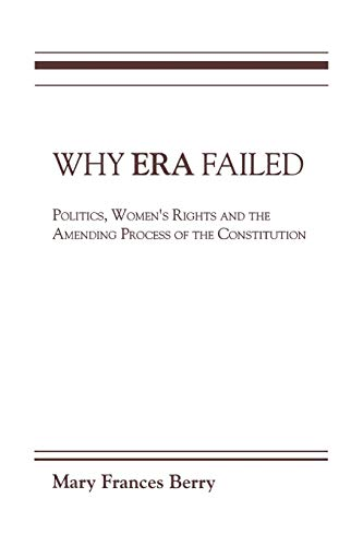 Why Era Failed: Politics, Women's Rights, and the Amending Process of the Constitution 9780253204592