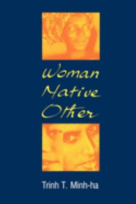 Woman, Native, Other: Writing Postcoloniality and Feminism 9780253205032