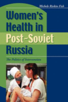 Women's Health in Post-Soviet Russia: The Politics of Intervention 9780253217677