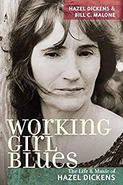 Working Girl Blues: The Life and Music of Hazel Dickens 9780252075490