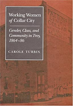 Working Women of Collar City: Gender, Class, and Community in Troy, 1864-86 9780252018367