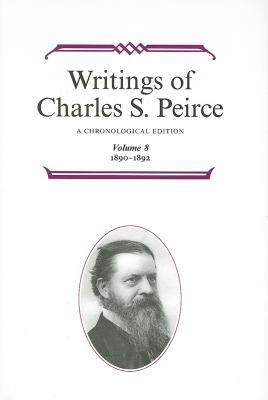 Writings of Charles S. Peirce: A Chronological Edition, Volume 8: 1890-1892 9780253372086