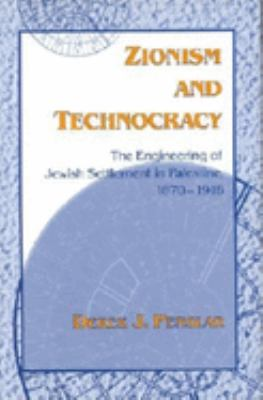Zionism and Technocracy: The Engineering of Jewish Settlement in Palestine, 1870-1918 9780253342904