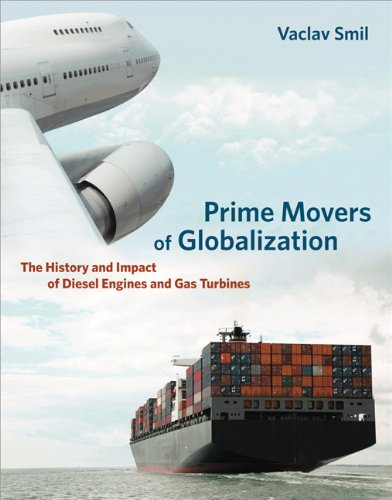Prime Movers of Globalization: The History and Impact of Diesel Engines and Gas Turbines 9780262014434