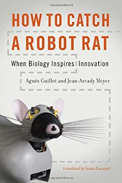 How to Catch a Robot Rat: When Biology Inspires Innovation 9780262014526