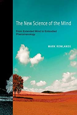 The New Science of the Mind: From Extended Mind to Embodied Phenomenology 9780262014557
