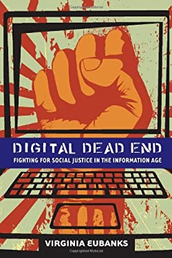 Digital Dead End: Fighting for Social Justice in the Information Age 9780262014984