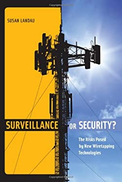 Surveillance or Security?: The Risks Posed by New Wiretapping Technologies 9780262015301